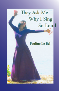 book by Pauline Le Bel They Ask Me Why I Sing So Loud